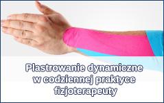 Plastrowanie dynamiczne w codziennej praktyce fizjoterapeuty